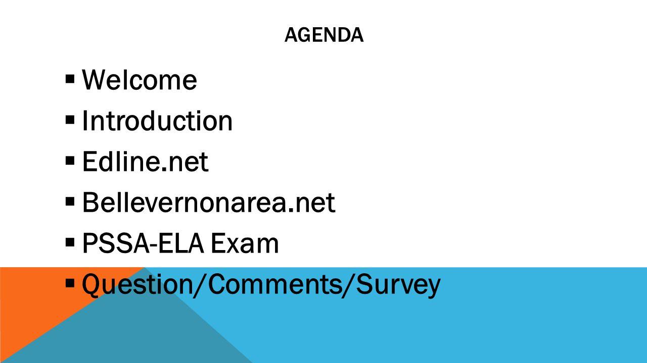 AGENDA  Welcome  Introduction  Edline.net  Bellevernonarea.net  PSSA-ELA Exam  Question/Comments/Survey