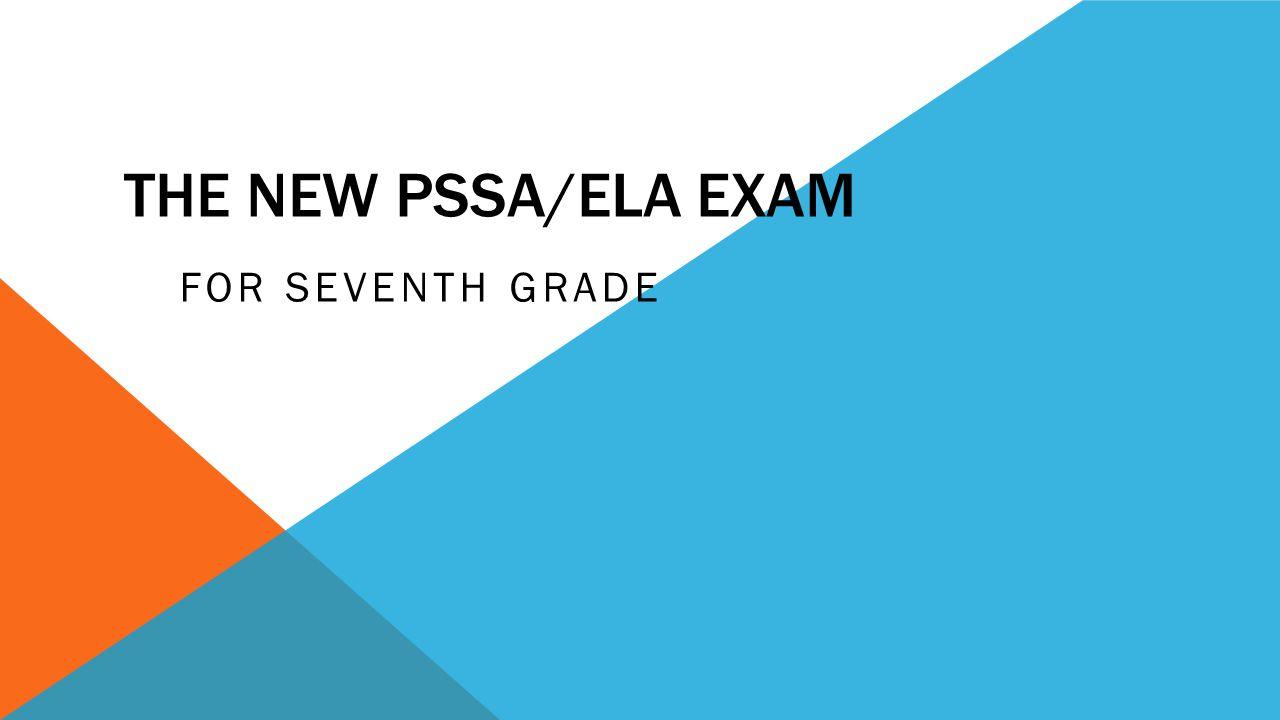 THE NEW PSSA/ELA EXAM FOR SEVENTH GRADE