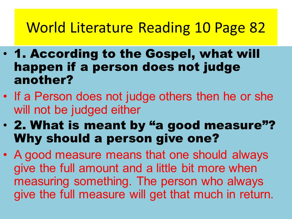 World Literature Reading 10 Page 82 1. According to the Gospel, what will happen if a person does not judge another? If a Person does not judge others