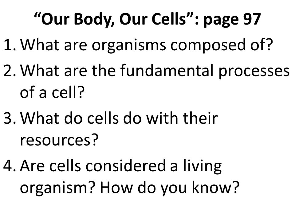 Our Body, Our Cells : page 97 1.What are organisms composed of.