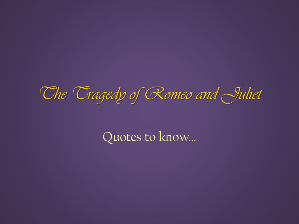 The Tragedy of Romeo and Juliet Quotes to know…