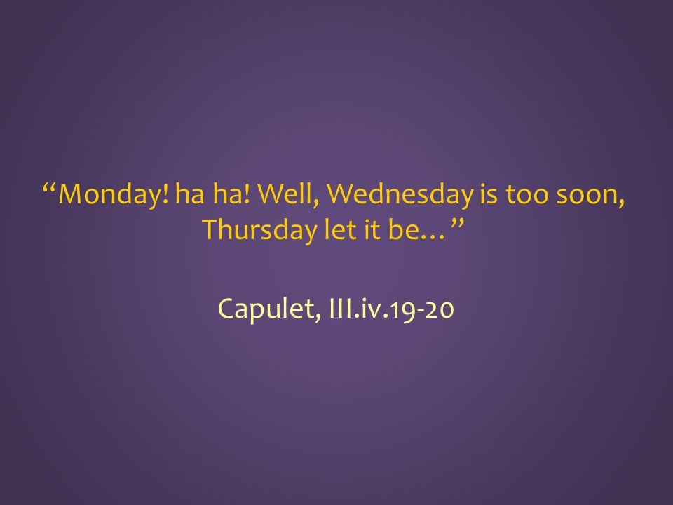 Capulet, III.iv.19-20
