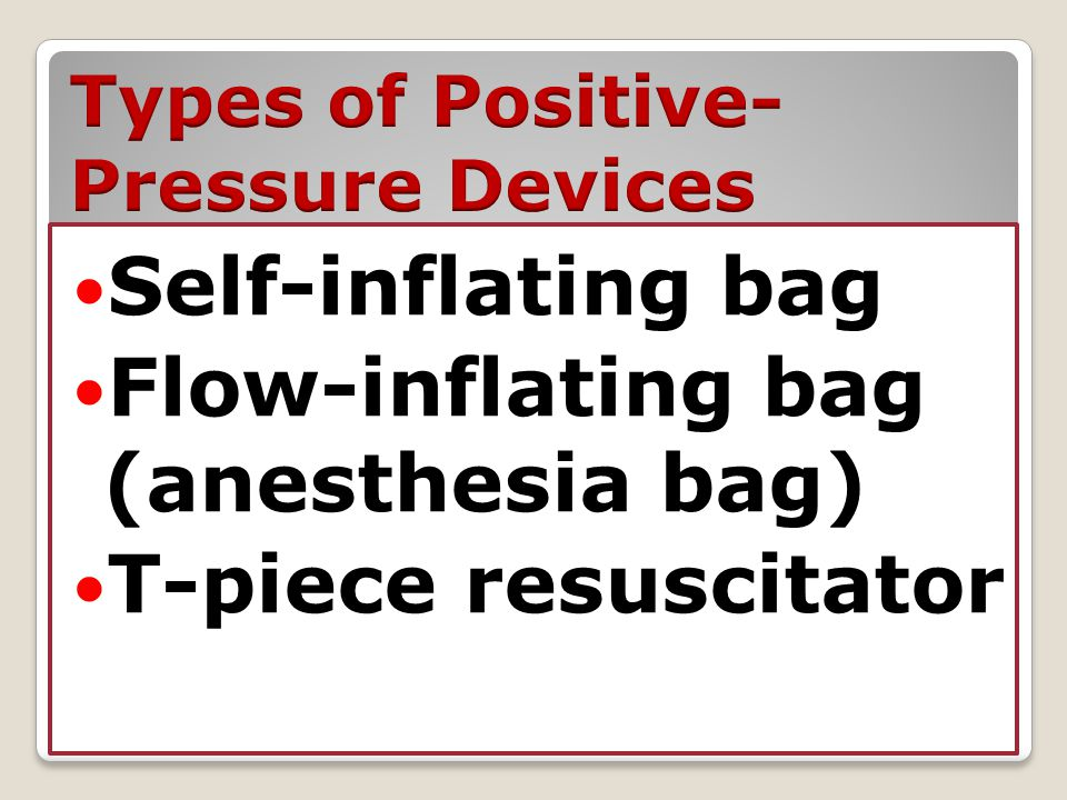 Self-inflating bag Flow-inflating bag (anesthesia bag) T-piece resuscitator