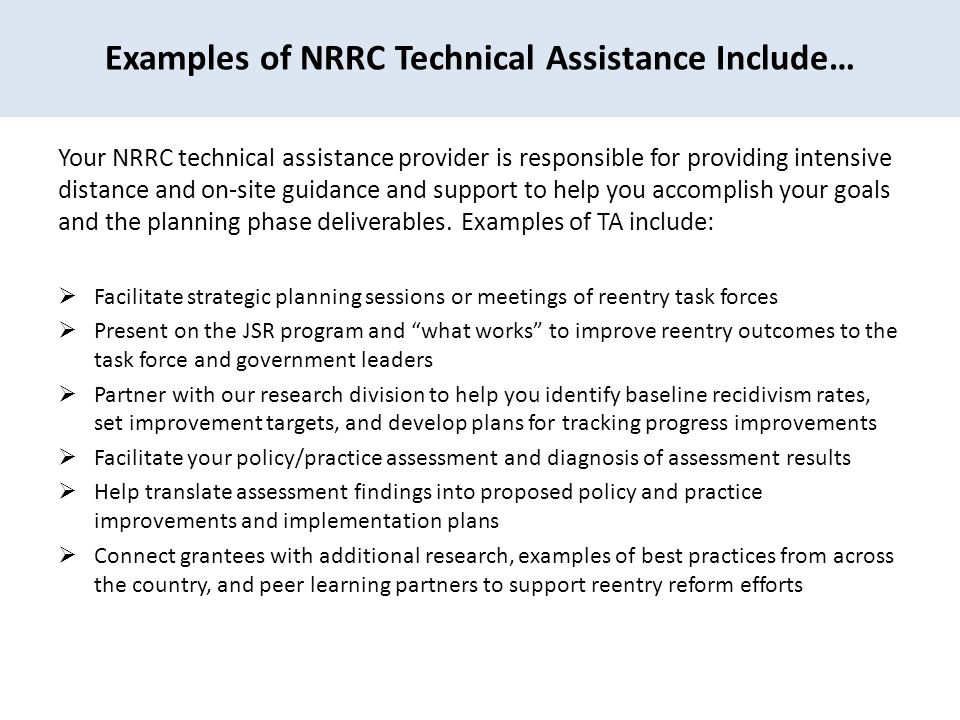 Examples of NRRC Technical Assistance Include… Your NRRC technical assistance provider is responsible for providing intensive distance and on-site guidance and support to help you accomplish your goals and the planning phase deliverables.