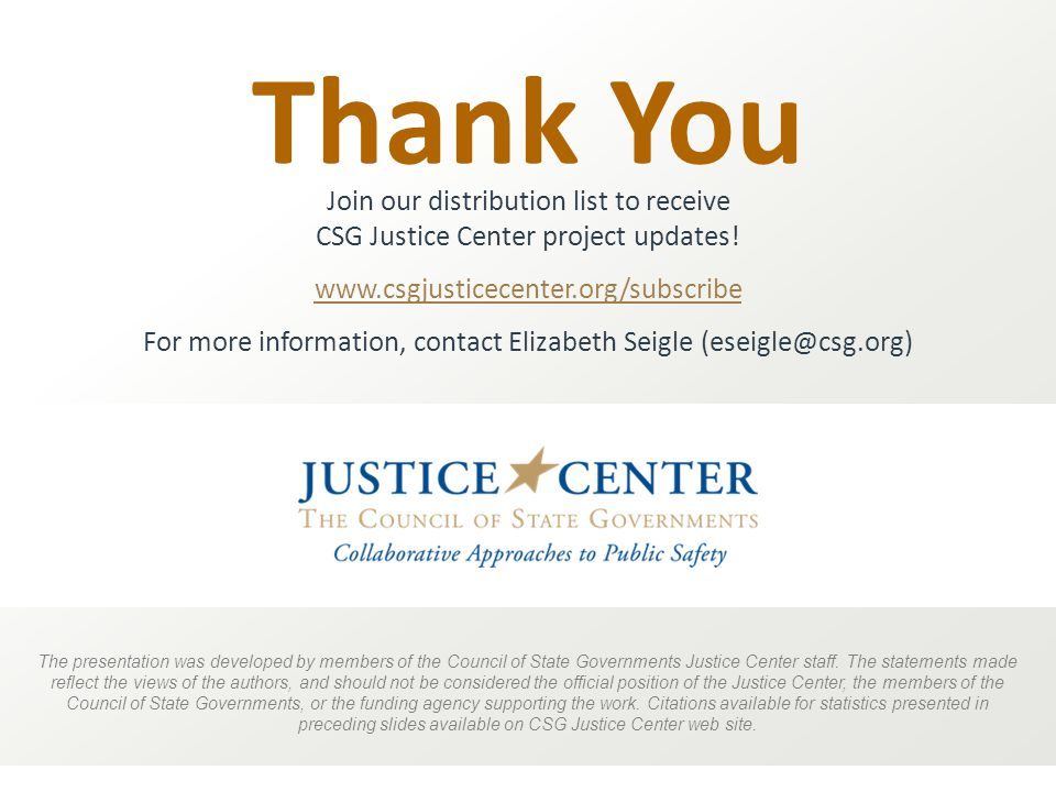 Thank You The presentation was developed by members of the Council of State Governments Justice Center staff.