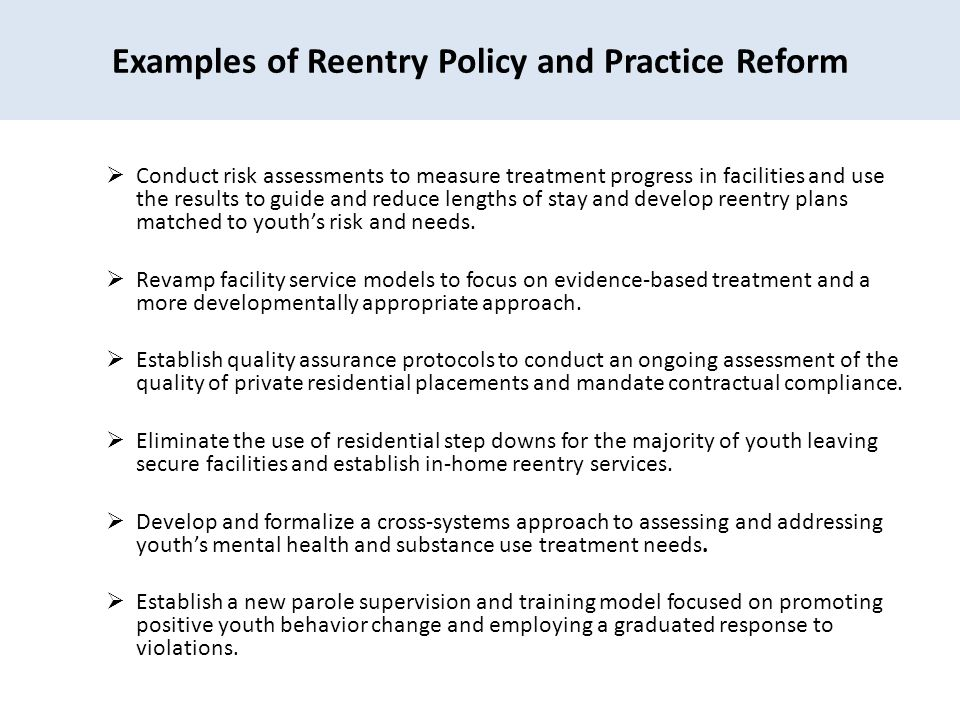  Conduct risk assessments to measure treatment progress in facilities and use the results to guide and reduce lengths of stay and develop reentry plans matched to youth's risk and needs.