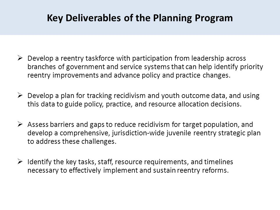  Develop a reentry taskforce with participation from leadership across branches of government and service systems that can help identify priority reentry improvements and advance policy and practice changes.