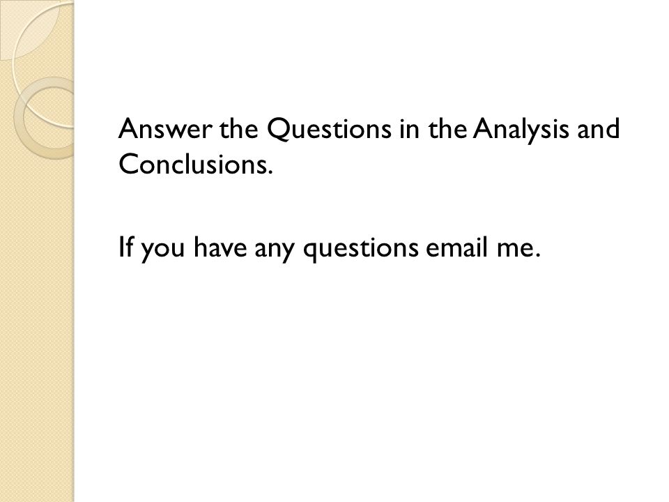 Answer the Questions in the Analysis and Conclusions. If you have any questions email me.