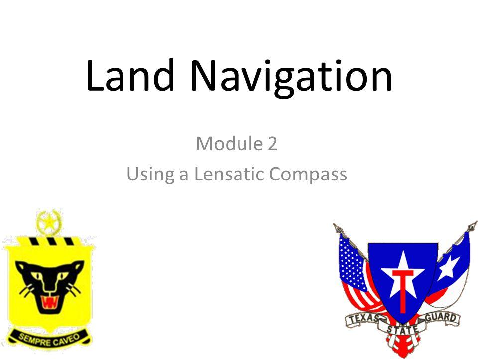 Land Navigation Module 2 Using a Lensatic Compass