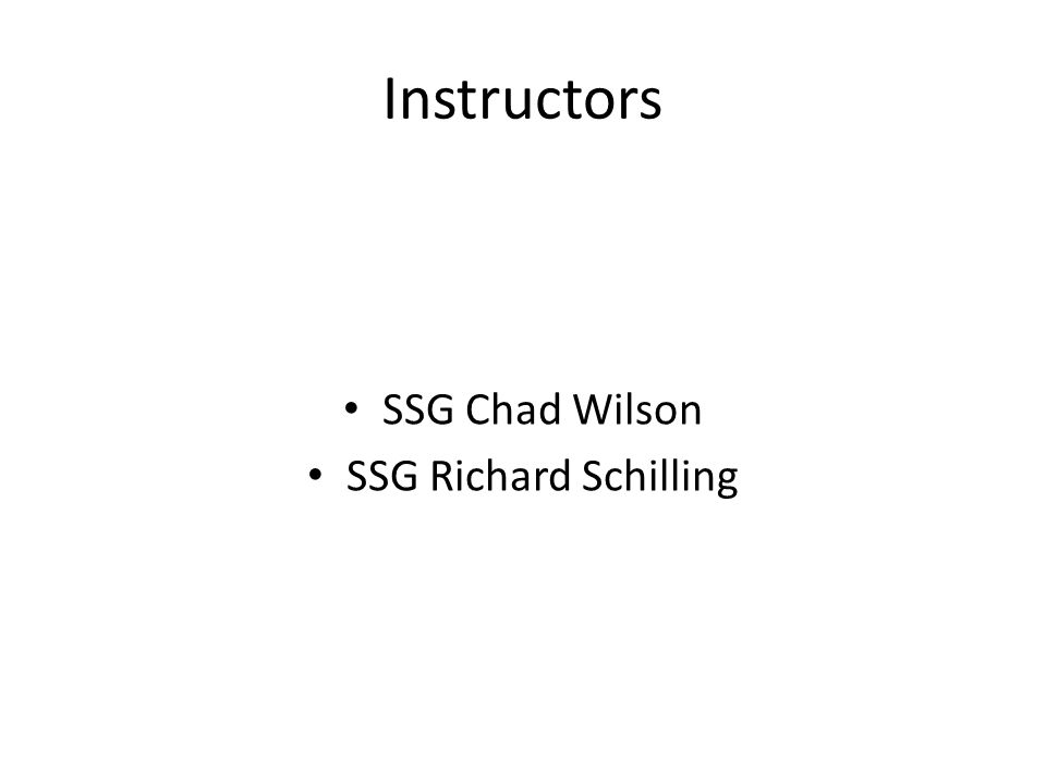 Instructors SSG Chad Wilson SSG Richard Schilling