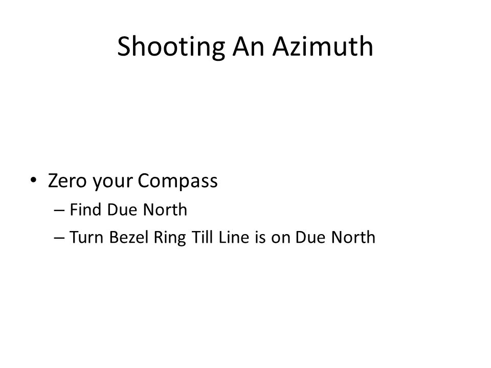 Shooting An Azimuth Zero your Compass – Find Due North – Turn Bezel Ring Till Line is on Due North
