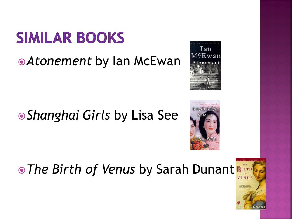  Atonement by Ian McEwan  Shanghai Girls by Lisa See  The Birth of Venus by Sarah Dunant