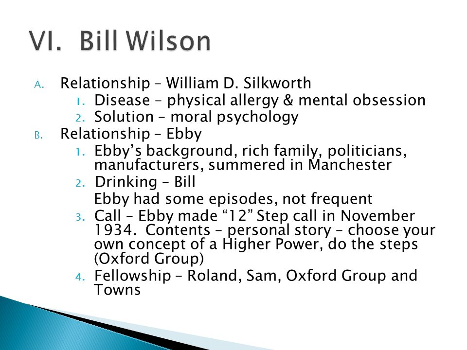 A.Relationship – William D. Silkworth 1. Disease – physical allergy & mental obsession 2.