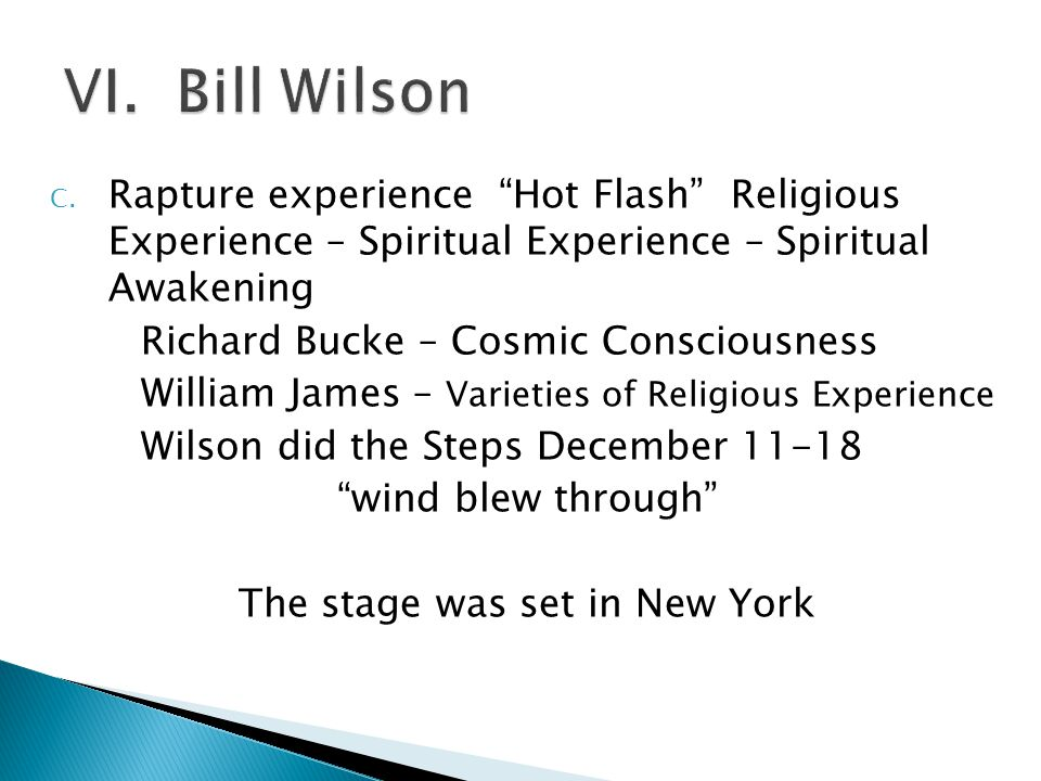 "C. Rapture experience ""Hot Flash"" Religious Experience – Spiritual Experience – Spiritual Awakening Richard Bucke – Cosmic Consciousness William James"