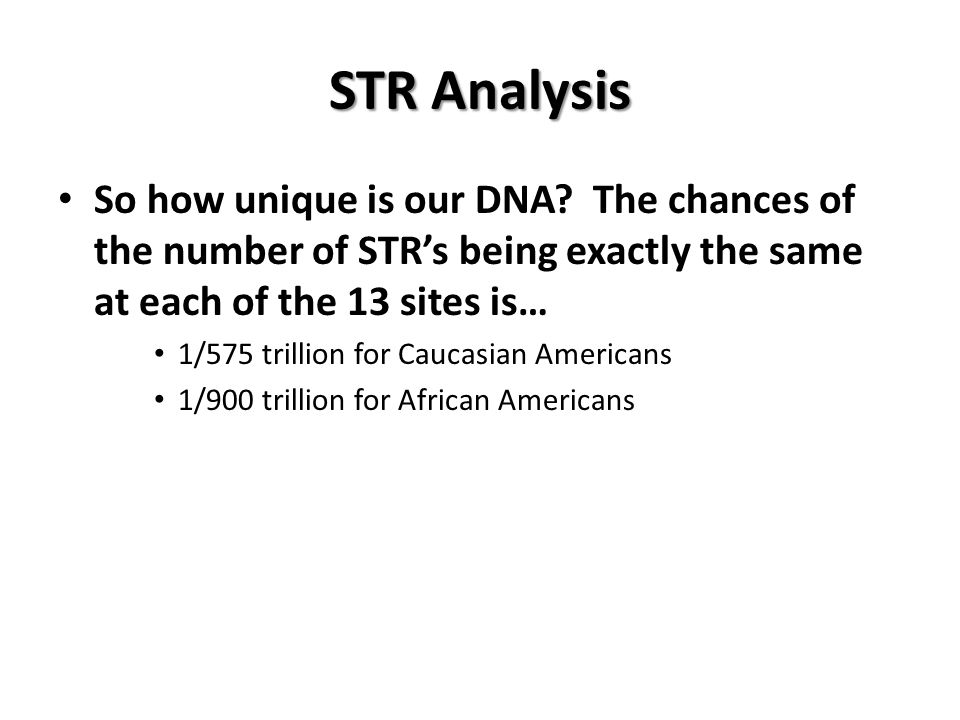 STR Analysis So how unique is our DNA.