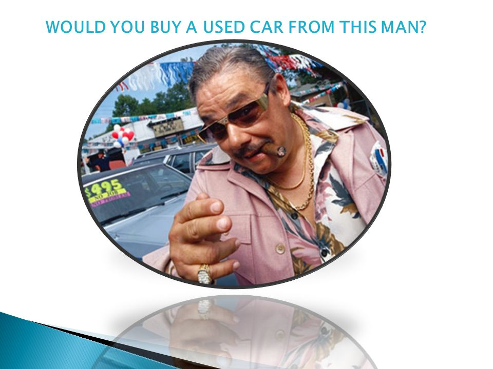WOULD YOU BUY A USED CAR FROM THIS MAN