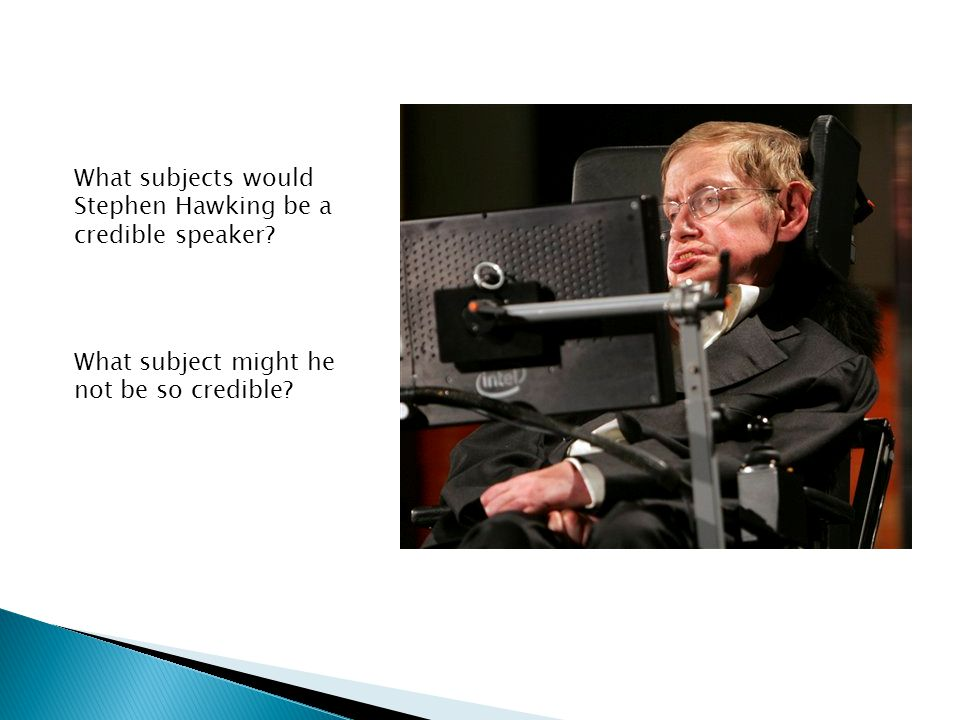 What subjects would Stephen Hawking be a credible speaker.