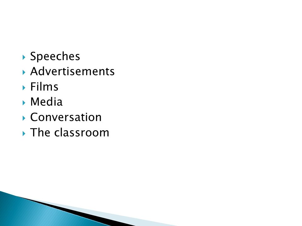  Speeches  Advertisements  Films  Media  Conversation  The classroom