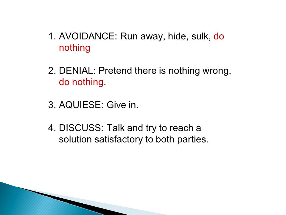 1.AVOIDANCE: Run away, hide, sulk, do nothing 2.DENIAL: Pretend there is nothing wrong, do nothing.