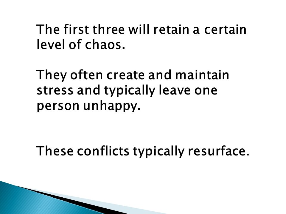 The first three will retain a certain level of chaos.