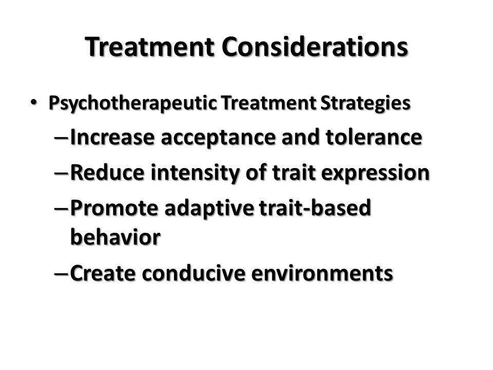 Management Considerations- ASPD Goal Goal Prerequisites Prerequisites Business-Like Business-Like Behavioral Behavioral – Limit setting – Treatment plan Incorporate observers Incorporate observers