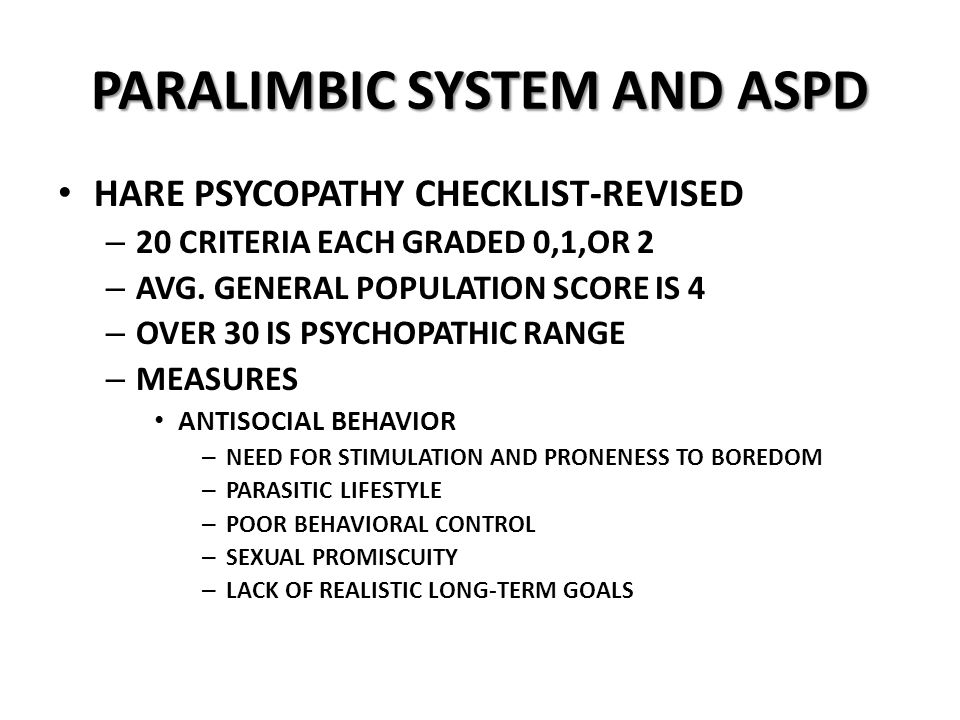 PARALIMBIC SYSTEM AND ASPD HARE PSYCOPATHY CHECKLIST-REVISED – 20 CRITERIA EACH GRADED 0,1,OR 2 – AVG.