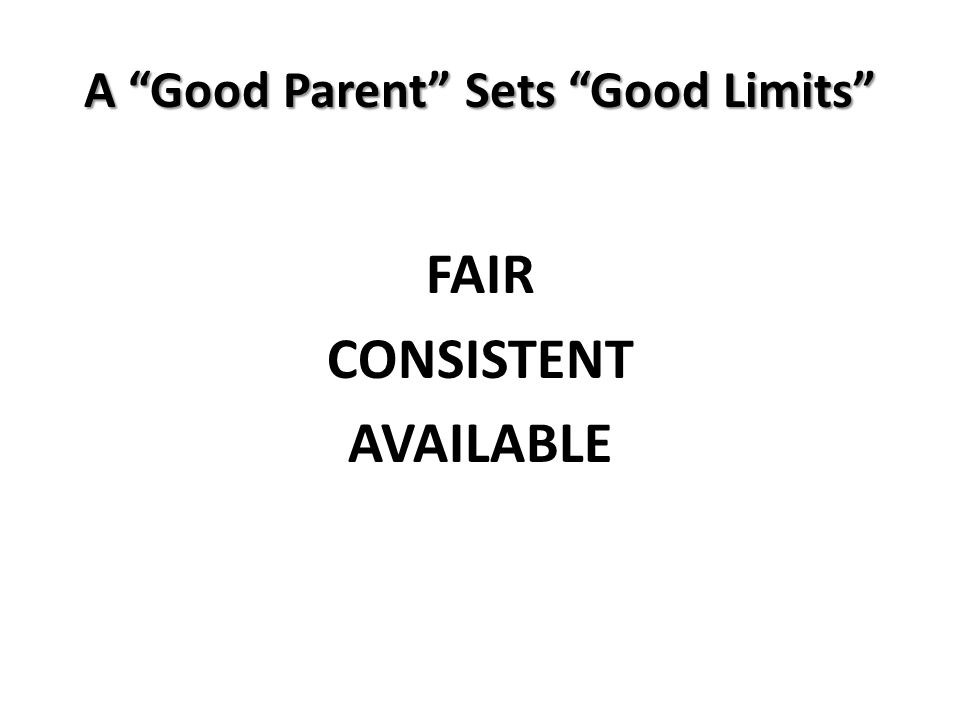 A Good Parent Sets Good Limits FAIR CONSISTENT AVAILABLE