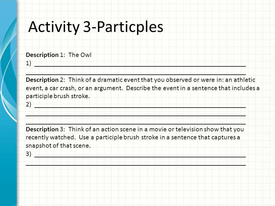 Activity 3-Particples Description 1: The Owl 1) Description 2: Think of a dramatic event that you observed or were in: an athletic event, a car crash,