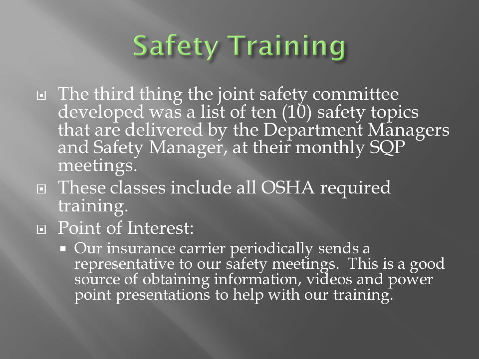  The third thing the joint safety committee developed was a list of ten (10) safety topics that are delivered by the Department Managers and Safety M