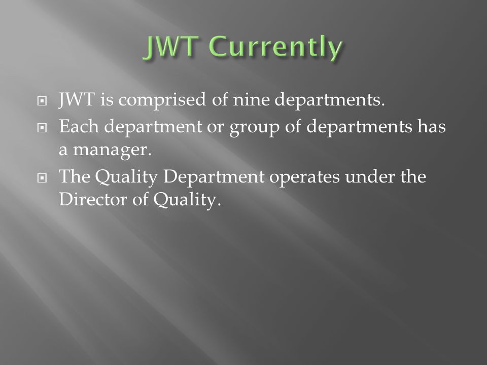  JWT is comprised of nine departments.  Each department or group of departments has a manager.