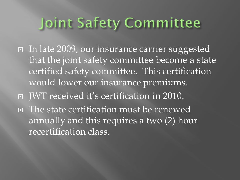  In late 2009, our insurance carrier suggested that the joint safety committee become a state certified safety committee.