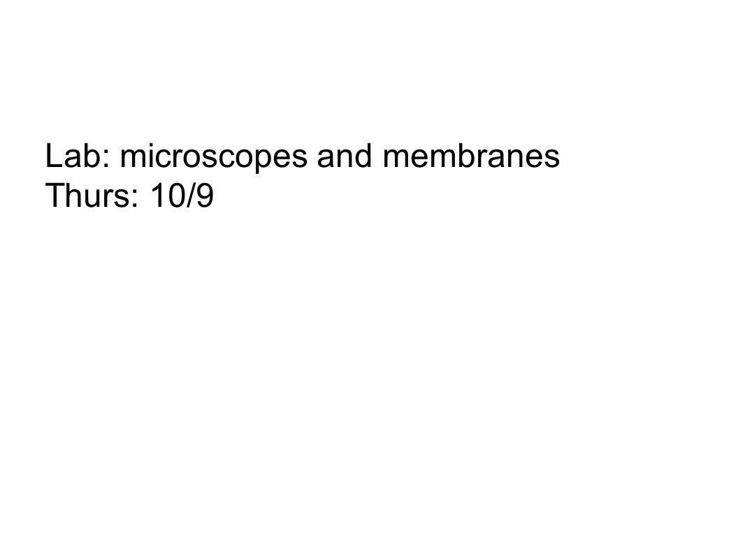 Lab: microscopes and membranes Thurs: 10/9