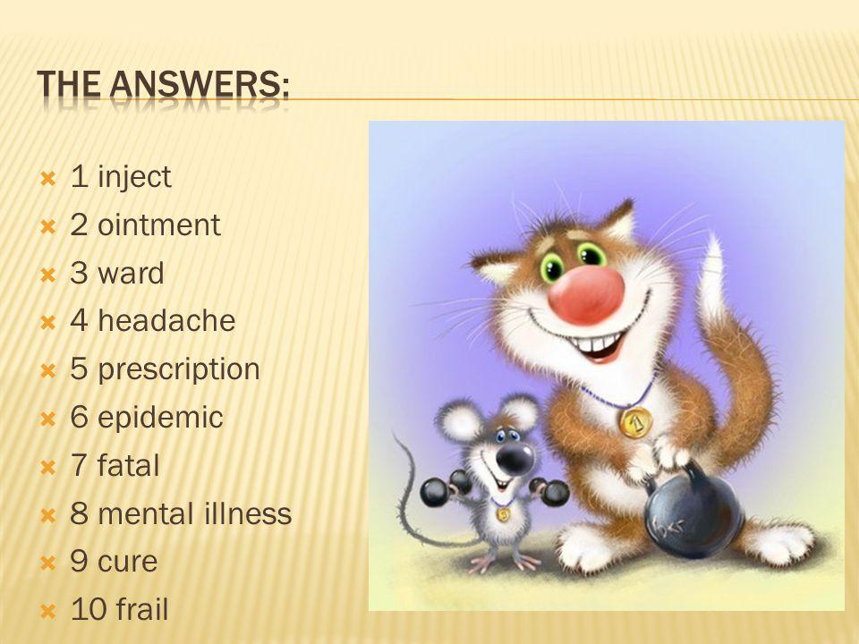  1 inject  2 ointment  3 ward  4 headache  5 prescription  6 epidemic  7 fatal  8 mental illness  9 cure  10 frail
