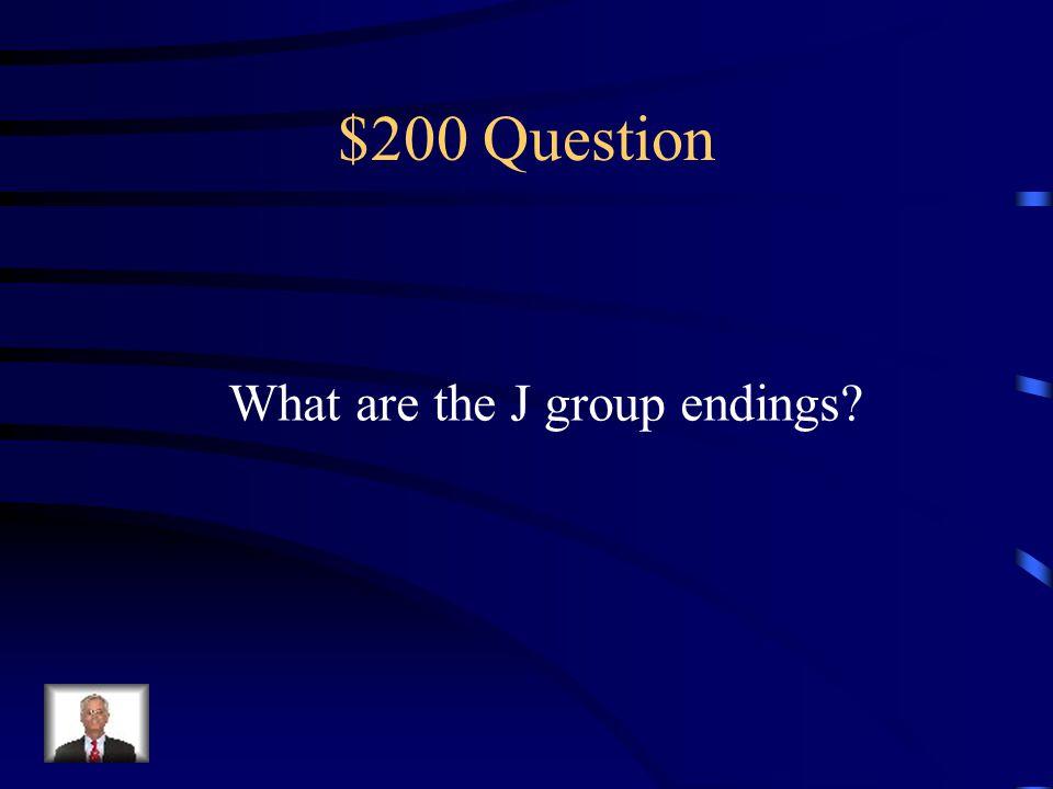 $100 Answer Traer→ traj- Decir→ dij- Producir→produj- Conducir→conduj- Traducir→traduj-