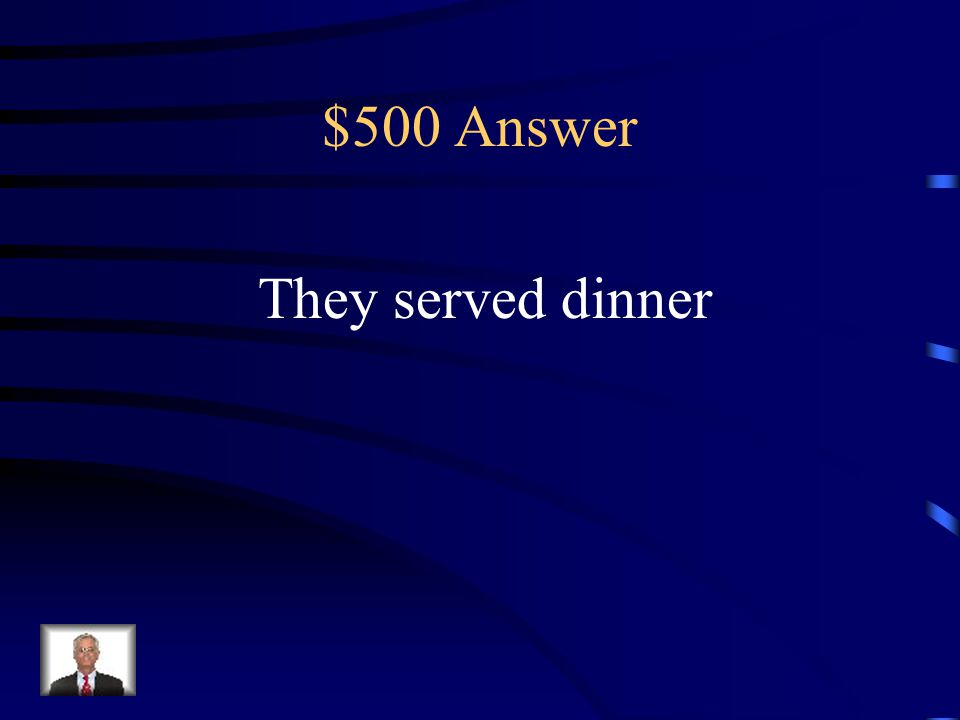$500 Question Ellos sirvieron la cena.