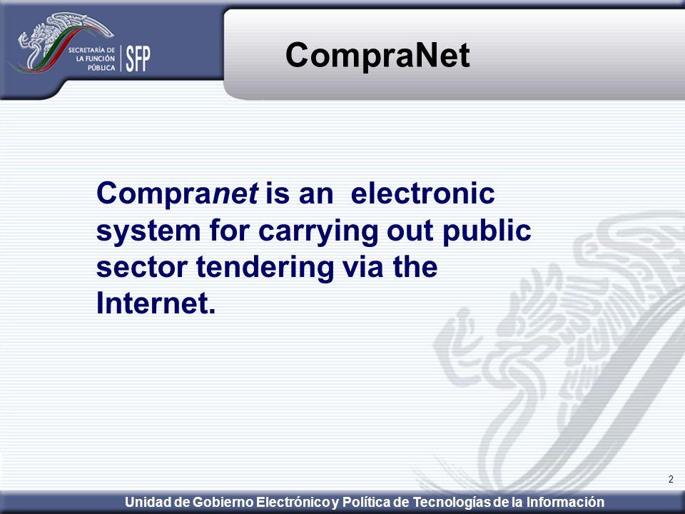2 Unidad de Gobierno Electrónico y Política de Tecnologías de la Información Compranet is an electronic system for carrying out public sector tendering via the Internet.