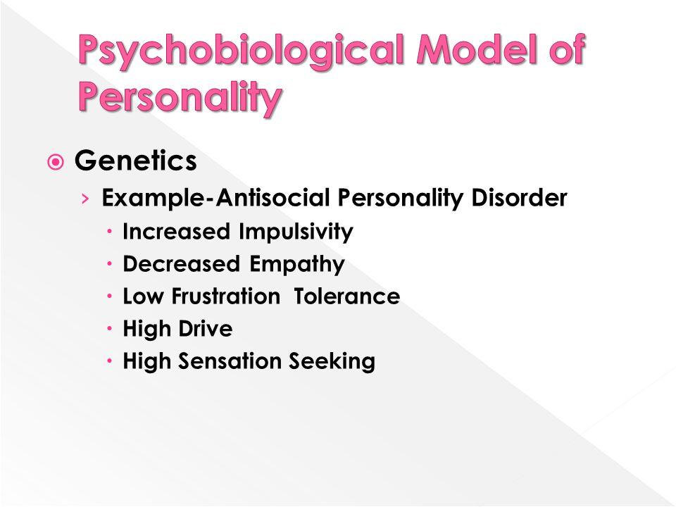  Genetics › Example-Antisocial Personality Disorder  Increased Impulsivity  Decreased Empathy  Low Frustration Tolerance  High Drive  High Sensa