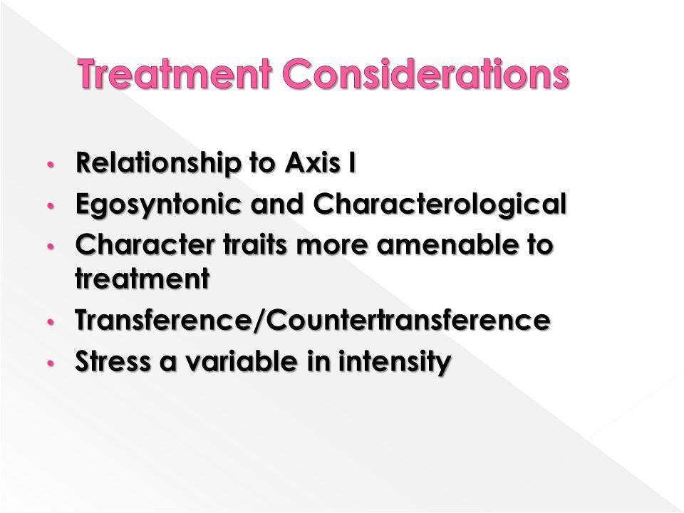Relationship to Axis I Relationship to Axis I Egosyntonic and Characterological Egosyntonic and Characterological Character traits more amenable to tr