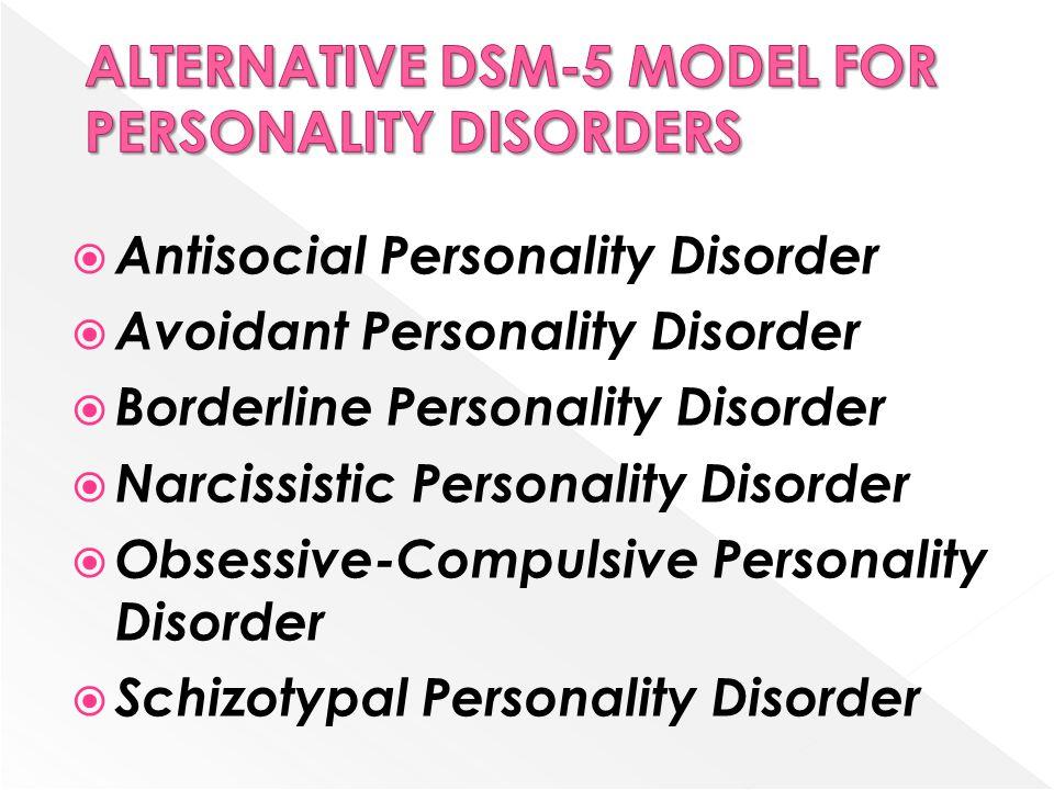  Antisocial Personality Disorder  Avoidant Personality Disorder  Borderline Personality Disorder  Narcissistic Personality Disorder  Obsessive-Compulsive Personality Disorder  Schizotypal Personality Disorder