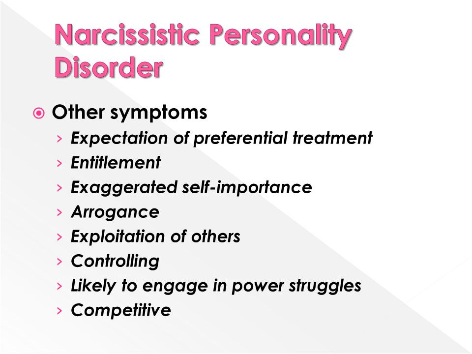  Other symptoms › Expectation of preferential treatment › Entitlement › Exaggerated self-importance › Arrogance › Exploitation of others › Controllin