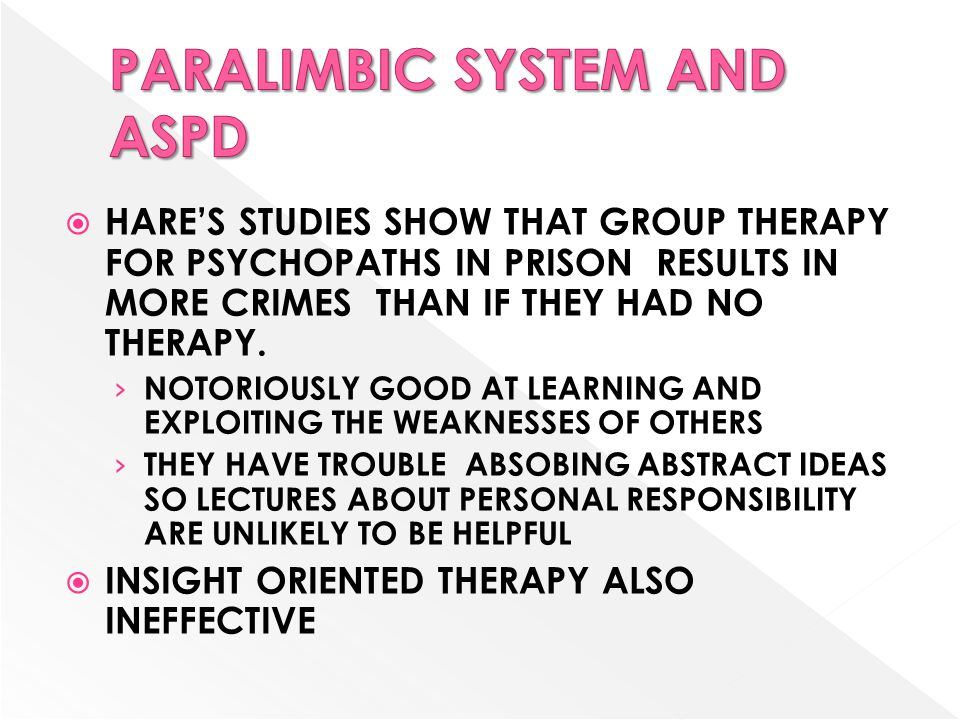  HARE'S STUDIES SHOW THAT GROUP THERAPY FOR PSYCHOPATHS IN PRISON RESULTS IN MORE CRIMES THAN IF THEY HAD NO THERAPY. › NOTORIOUSLY GOOD AT LEARNING
