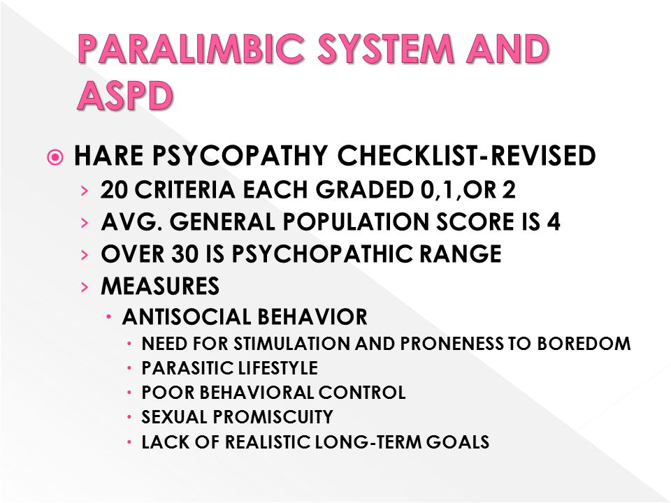  HARE PSYCOPATHY CHECKLIST-REVISED › 20 CRITERIA EACH GRADED 0,1,OR 2 › AVG. GENERAL POPULATION SCORE IS 4 › OVER 30 IS PSYCHOPATHIC RANGE › MEASURES