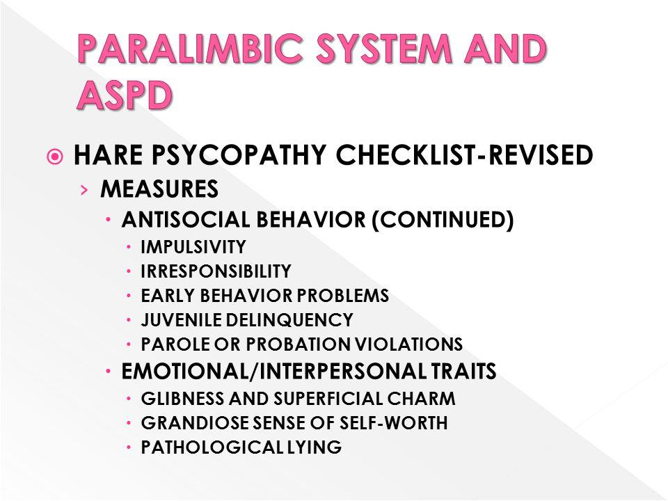  HARE PSYCOPATHY CHECKLIST-REVISED › MEASURES  ANTISOCIAL BEHAVIOR (CONTINUED)  IMPULSIVITY  IRRESPONSIBILITY  EARLY BEHAVIOR PROBLEMS  JUVENILE