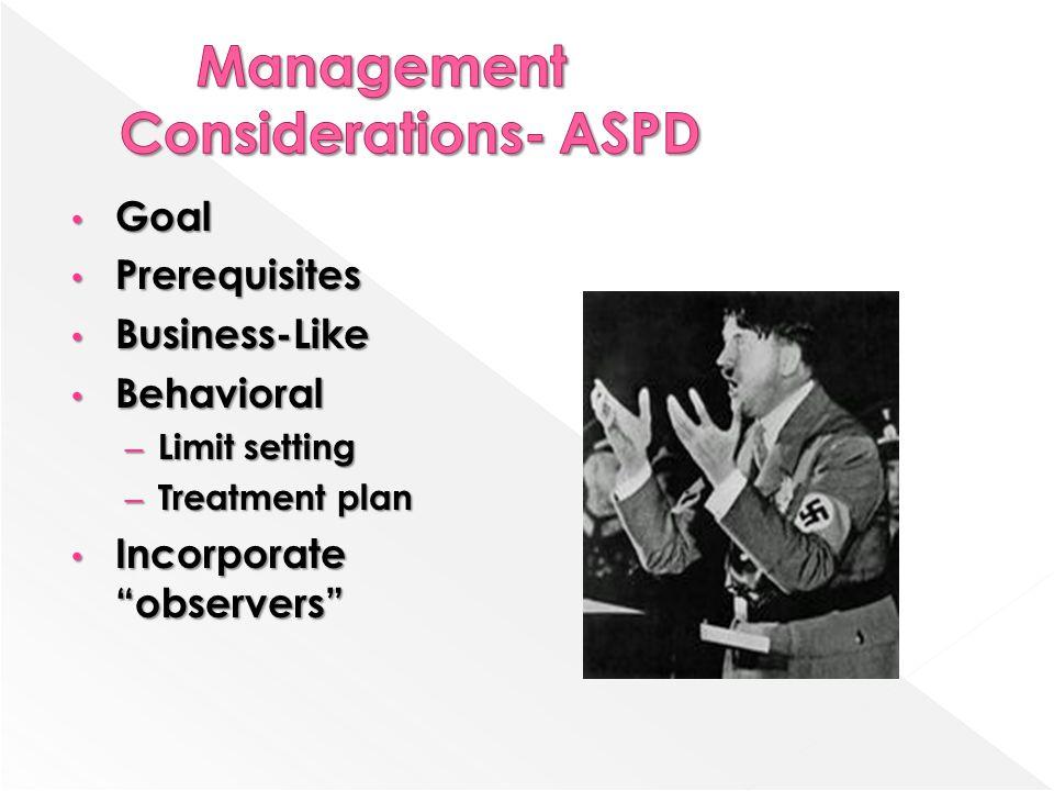 "Goal Goal Prerequisites Prerequisites Business-Like Business-Like Behavioral Behavioral – Limit setting – Treatment plan Incorporate ""observers"" Incor"