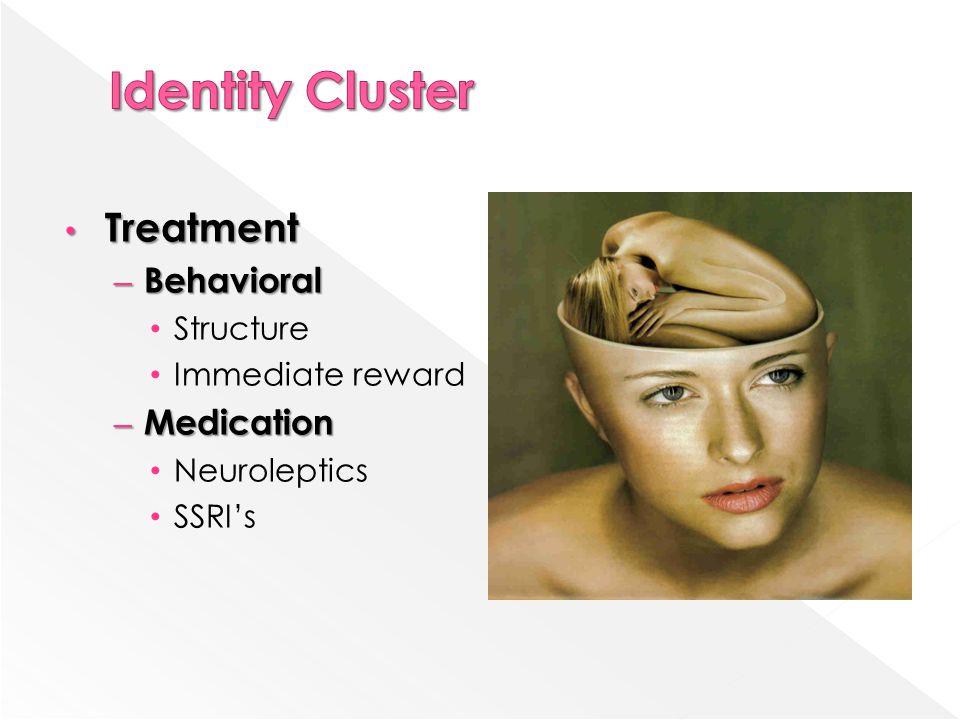 Treatment Treatment – Behavioral Structure Immediate reward – Medication Neuroleptics SSRI's