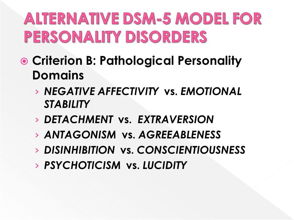  Criterion B: Pathological Personality Domains › NEGATIVE AFFECTIVITY vs. EMOTIONAL STABILITY › DETACHMENT vs. EXTRAVERSION › ANTAGONISM vs. AGREEABL