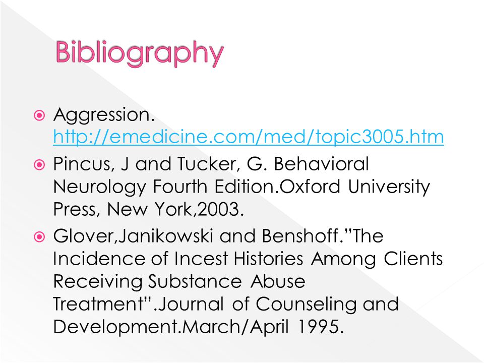  Aggression. http://emedicine.com/med/topic3005.htm http://emedicine.com/med/topic3005.htm  Pincus, J and Tucker, G. Behavioral Neurology Fourth Edi
