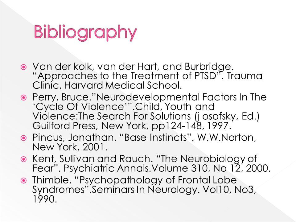 " Van der kolk, van der Hart, and Burbridge. ""Approaches to the Treatment of PTSD"". Trauma Clinic, Harvard Medical School.  Perry, Bruce.""Neurodevelo"