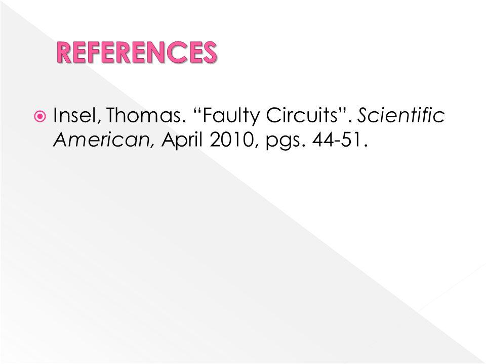 " Insel, Thomas. ""Faulty Circuits"". Scientific American, April 2010, pgs. 44-51."