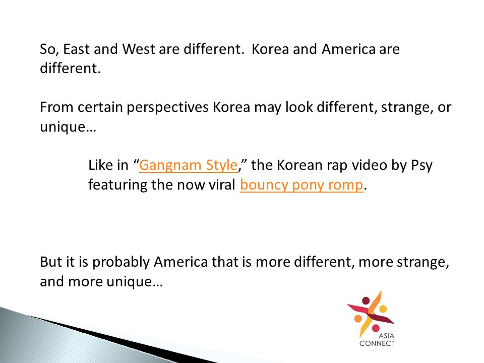 So, East and West are different. Korea and America are different.